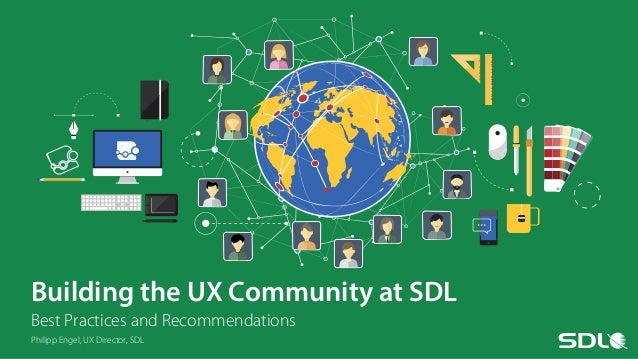 Building the UX Community at SDL Best Practices and Recommendations Philipp Engel, UX Director, SDL