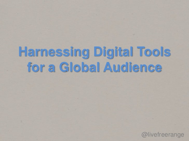 Harnessing Digital Tools for a Global Audience                   @livefreerange