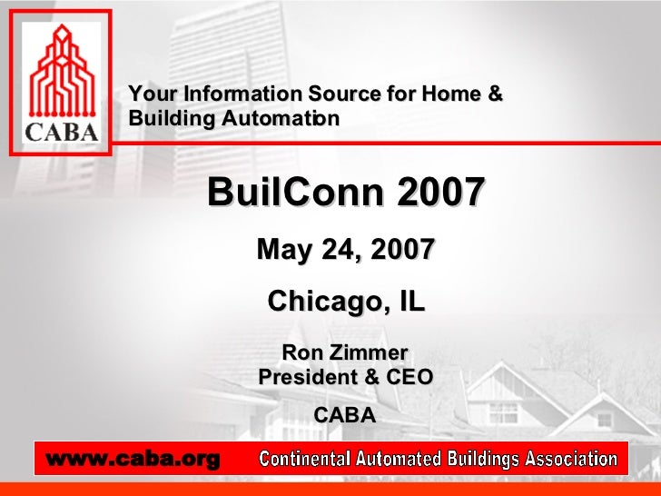 BuilConn 2007 May 24, 2007 Chicago, IL Your Information Source for Home & Building Automation Ron Zimmer President & CEO C...
