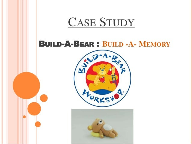 build a bear case study Case study: build-a-bear workshop customer experience data provides the complete picture the customer experience is the essence of experiential retailer build-a-bear workshop.
