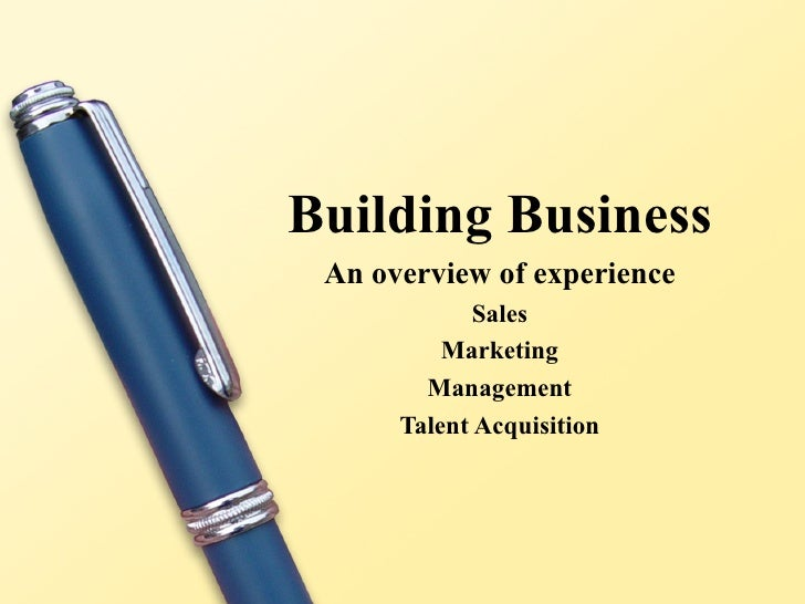 Building Business An overview of experience Sales Marketing Management Talent Acquisition