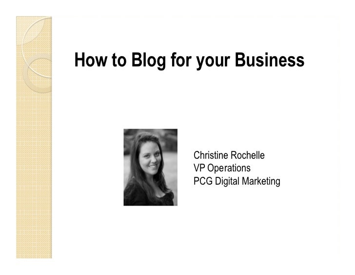 How to Blog for your Business              Christine Rochelle              VP Operations              PCG Digital Marketing