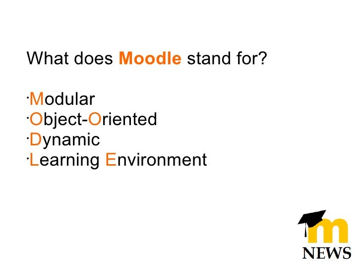 <ul><ul><li>What does  Moodle   stand for? </li></ul></ul><ul><ul><li>M odular </li></ul></ul><ul><ul><li>O bject- O rient...