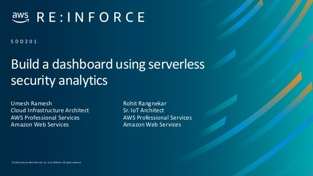 © 2019,Amazon Web Services, Inc. or its affiliates. All rights reserved. Build a dashboard using serverless security analy...