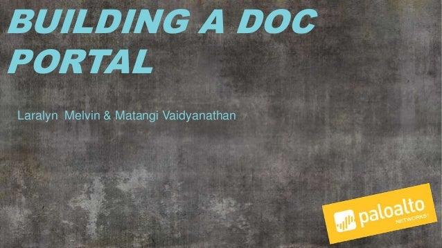 BUILDING A DOC PORTAL Laralyn Melvin & Matangi Vaidyanathan