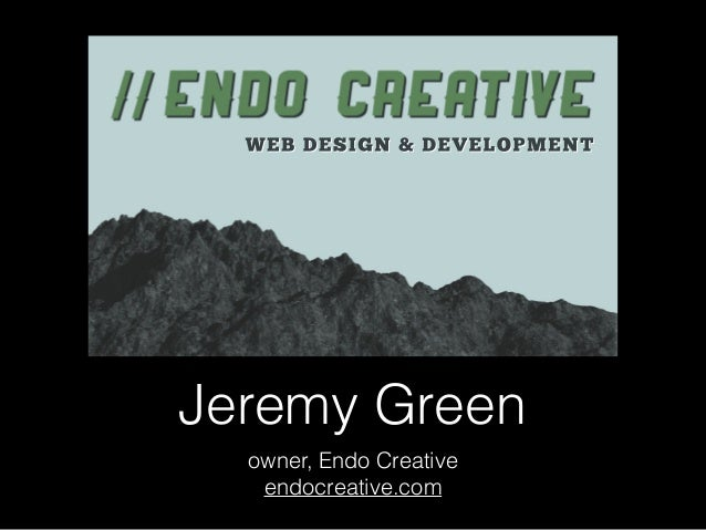 Jeremy Green  owner, Endo Creative  endocreative.com