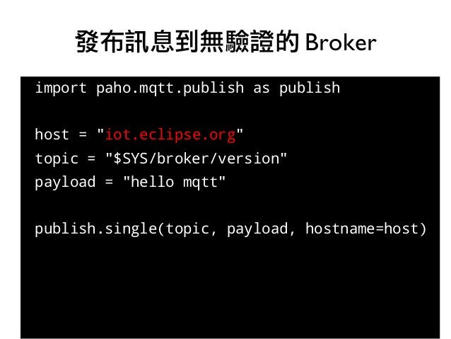 """import paho.mqtt.publish as publish host = """"iot.eclipse.org"""" topic = """"$SYS/broker/version"""" payload = """"hello mqtt"""" publish...."""
