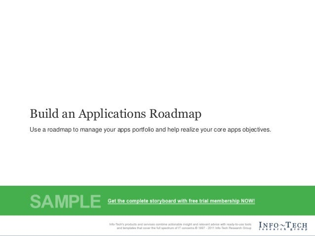 Build an Applications Roadmap        Use a roadmap to manage your apps portfolio and help realize your core apps objective...