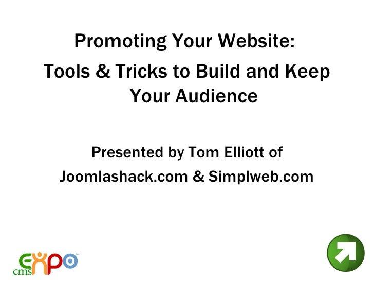 <ul><li>Promoting Your Website:  </li></ul><ul><li>Tools & Tricks to Build and Keep Your Audience </li></ul><ul><li>Presen...