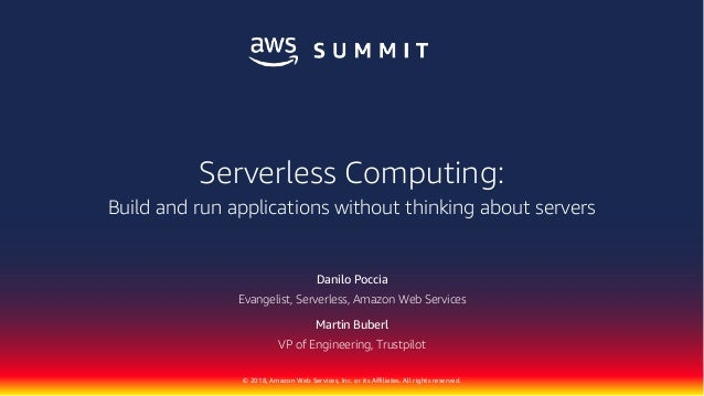 © 2018, Amazon Web Services, Inc. or its Affiliates. All rights reserved. Danilo Poccia Evangelist, Serverless, Amazon Web...