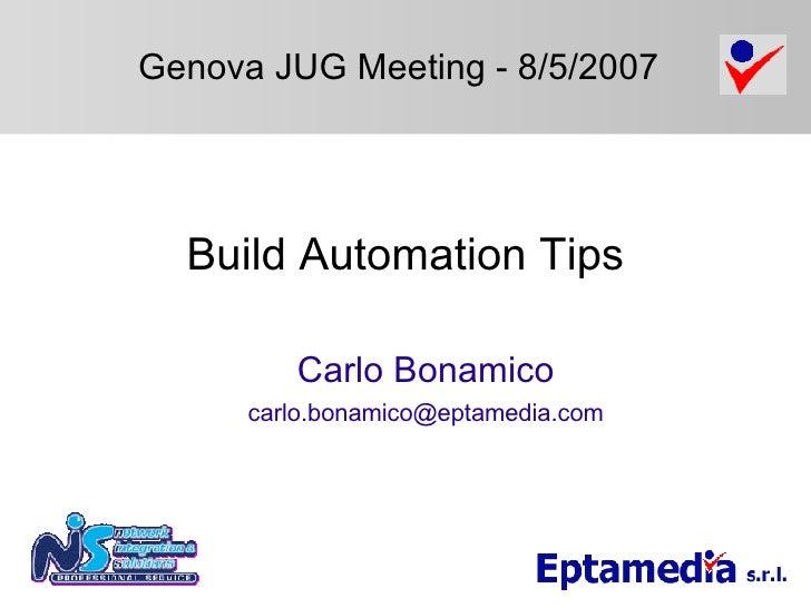 Build Automation Tips <ul><ul><li>Carlo Bonamico </li></ul></ul><ul><ul><li>[email_address] </li></ul></ul><ul><ul><li>Gen...