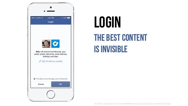 Login The best content is invisible ©Facebook- http://newsroom.fb.com/news/2014/04/f8-introducing-anonymous-login-and-an...