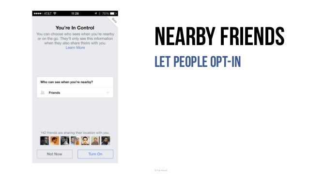 Nearby Friends Let people opt-in ©	Facebook