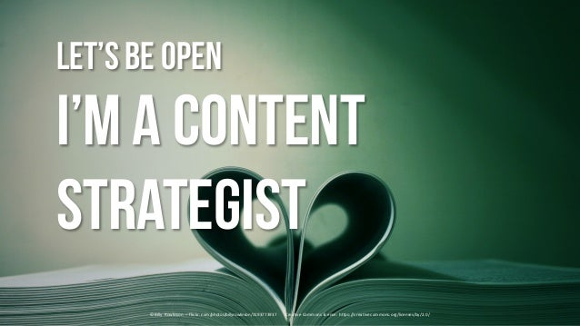 Let'sbe open I'm a content strategist ©	Billy	 Rowlinson – flickr.com/photos/billyrowlinson/3193773937	 				Creative	Commo...