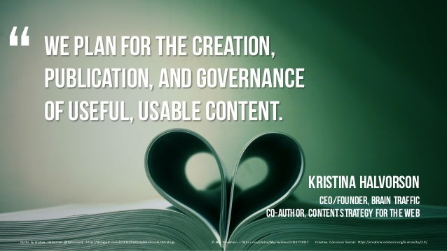 We planfor the creation, publication, andgovernance of useful, usable content. Kristina Halvorson CEO/Founder,Brain traffi...