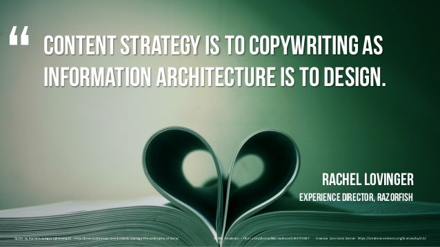 ContentStrategy is tocopywritingas Information architectureis todesign. Rachel Lovinger ExperienceDirector, Razorfish Quot...