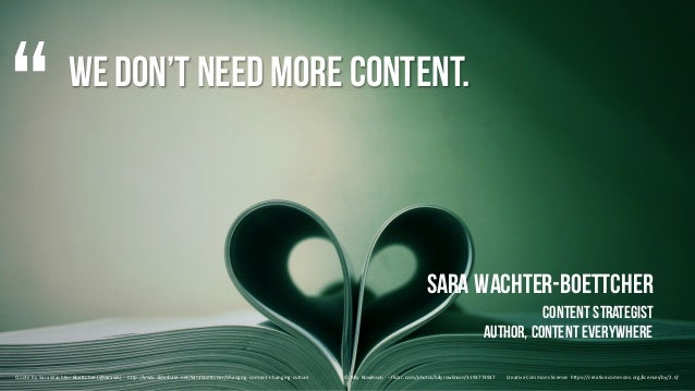 We don't need more content. Sara Wachter-Boettcher ContentStrategist Author, ContentEverywhere Quote	by	Sara	Wachter-Boett...
