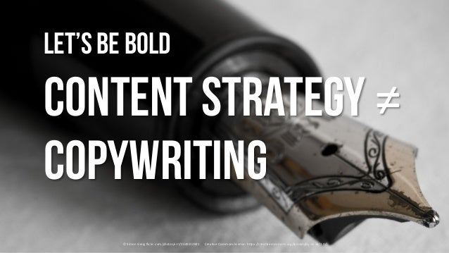 Let'sbe bold content strategy ≠ copywriting ©	Simon	Greig flickr.com/photos/xrrr/2349212841	 				Creative	Commons	license:...