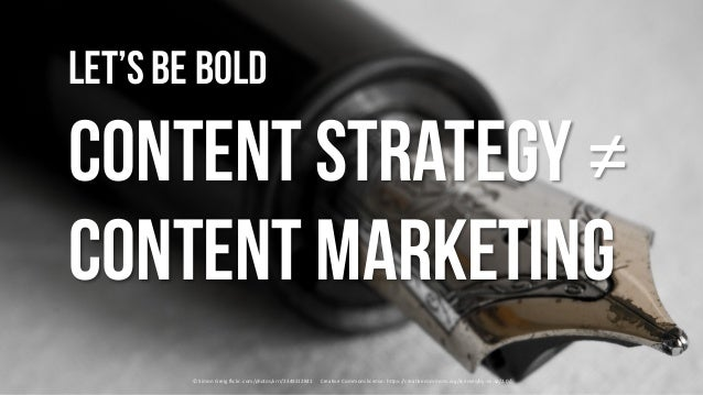 Let'sbe bold content strategy ≠ content marketing ©	Simon	Greig flickr.com/photos/xrrr/2349212841	 				Creative	Commons	li...