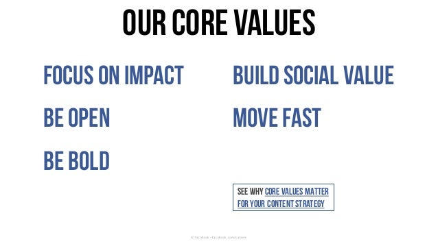 ©	Facebook	– facebook.com/careers Ourcorevalues Focuson Impact Be open Be Bold Build Social value Move fast Seewhy core va...
