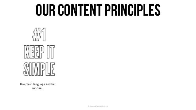 ©	Facebook/Content	Strategy OurContentPrinciples Use	plain	language	and	be	 concise.