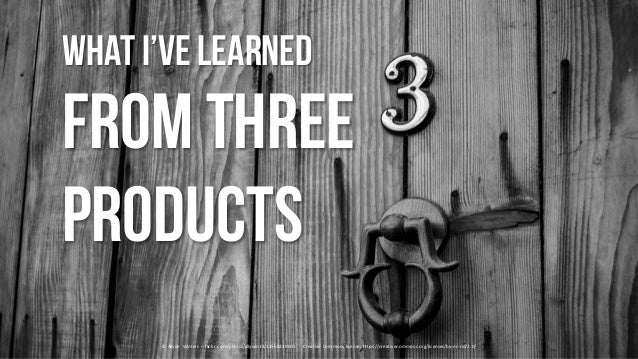 What I've learned from THREE products ©	Allyde Winters	 – flickr.com/photos/allywin13/13568230105	 				Creative	Commons	li...