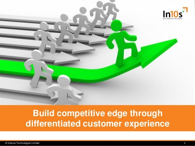 © Intense Technologies Limited 1 Build competitive edge through differentiated customer experience