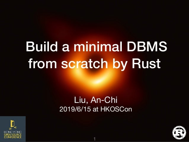 Build a minimal DBMS from scratch by Rust Liu, An-Chi   2019/6/15 at HKOSCon !11