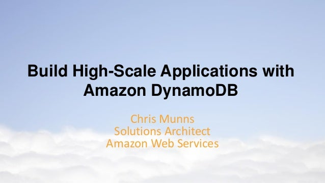 Chris Munns Solutions Architect Amazon Web Services Build High-Scale Applications with Amazon DynamoDB