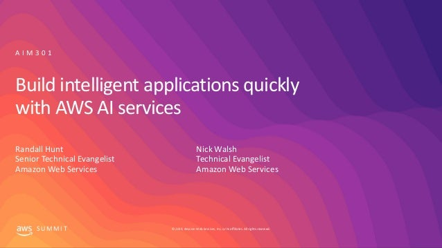 © 2019, Amazon Web Services, Inc. or its affiliates. All rights reserved.S U M M I T Build intelligent applications quickl...