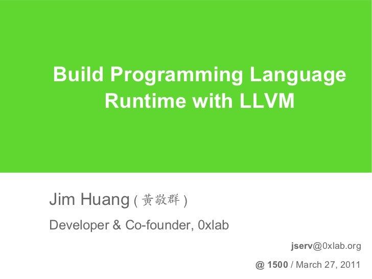 Build Programming Language     Runtime with LLVMJim Huang ( 黃敬群 )Developer & Co-founder, 0xlab                            ...