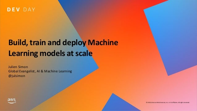 © 2019, Amazon Web Services, Inc. or its affiliates. All rights reserved. Build, train and deploy Machine Learning models ...