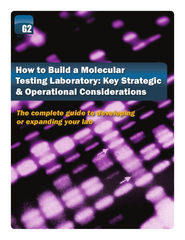 How to Build a MolecularTesting Laboratory: Key Strategic& Operational ConsiderationsThe complete guide to developingor ex...