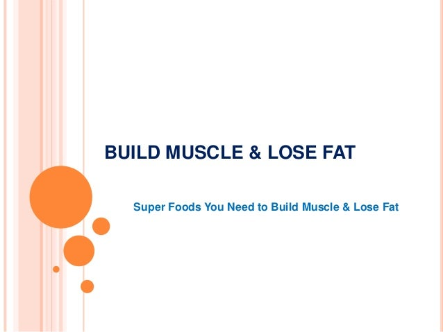 BUILD MUSCLE & LOSE FAT Super Foods You Need to Build Muscle & Lose Fat