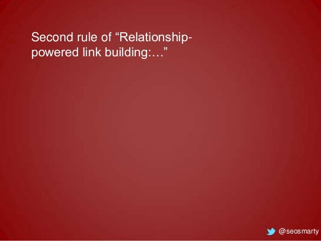 """Second rule of """"Relationshippowered link building:…""""  @seosmarty"""