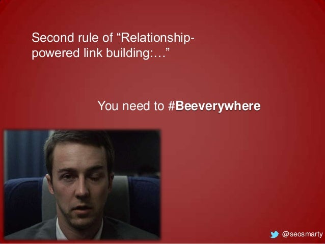 """Second rule of """"Relationshippowered link building:…""""  You need to #Beeverywhere  @seosmarty"""