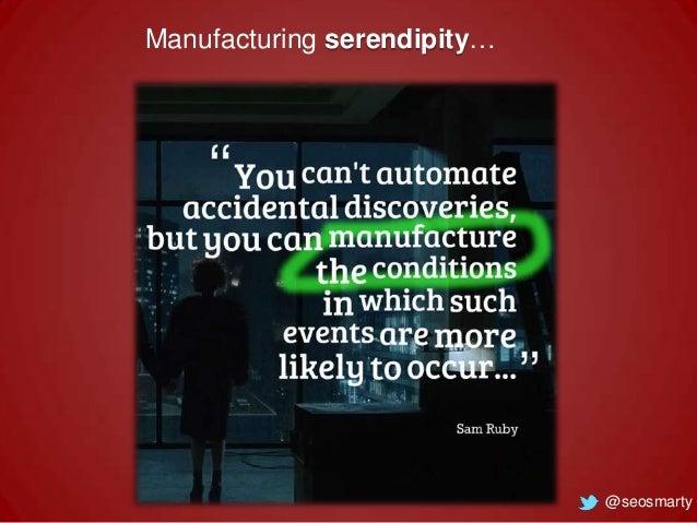 Manufacturing serendipity…  @seosmarty