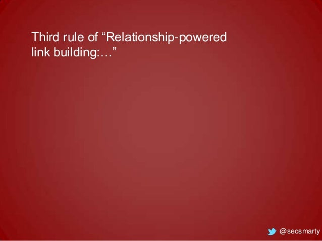 """Third rule of """"Relationship-powered link building:…""""  @seosmarty"""