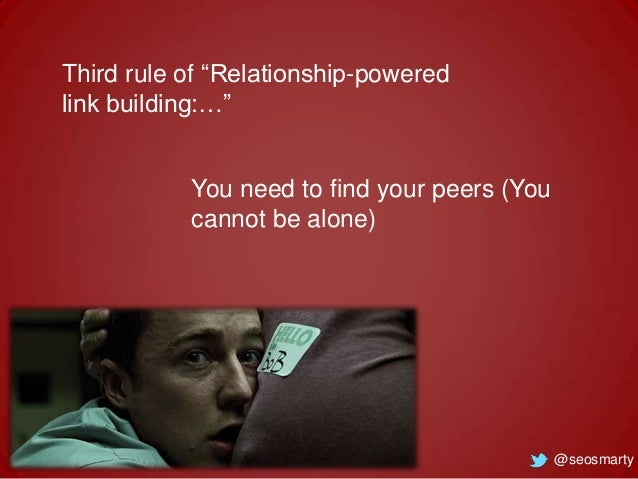 """Third rule of """"Relationship-powered link building:…""""  You need to find your peers (You cannot be alone)  @seosmarty"""