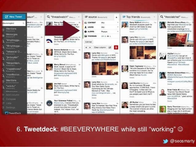 "6. Tweetdeck: #BEEVERYWHERE while still ""working""  @seosmarty"