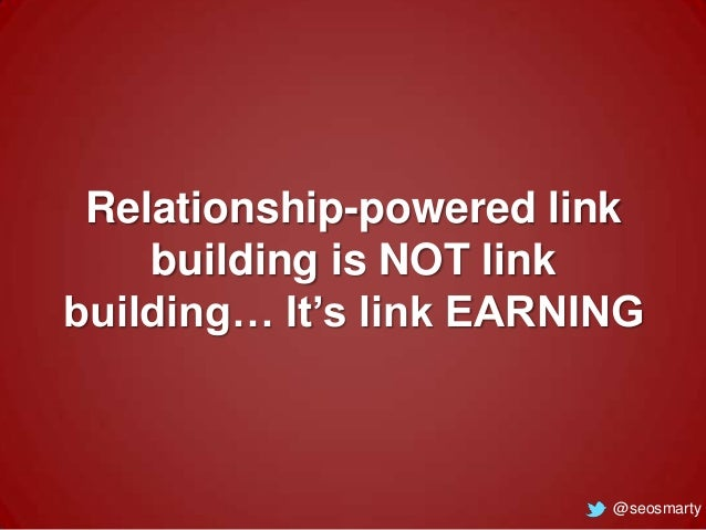 Relationship-powered link building is NOT link building… It's link EARNING  @seosmarty