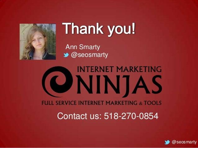 Ann Smarty @seosmarty  Contact us: 518-270-0854 @seosmarty