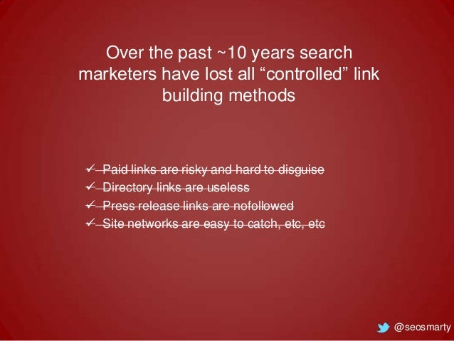 """Over the past ~10 years search marketers have lost all """"controlled"""" link building methods       Paid links are risky a..."""