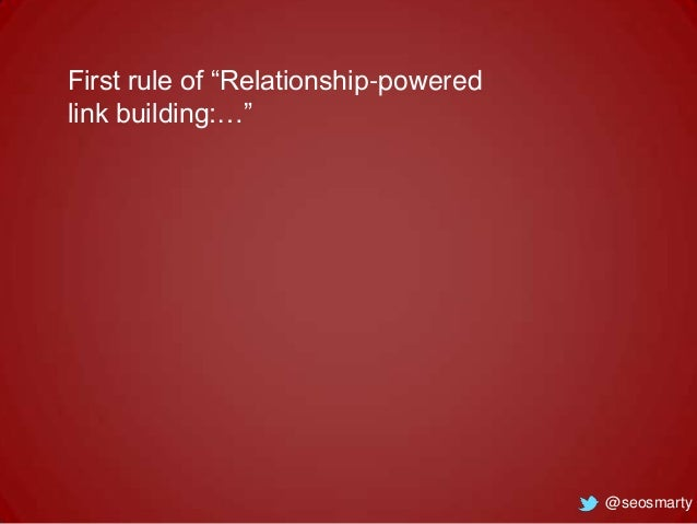 """First rule of """"Relationship-powered link building:…""""  @seosmarty"""