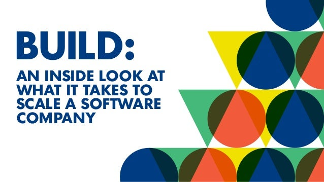 BUILD: AN INSIDE LOOK AT WHAT IT TAKES TO SCALE A SOFTWARE COMPANY