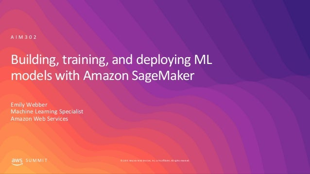 © 2019, Amazon Web Services, Inc. or its affiliates. All rights reserved.S U M M I T Building, training, and deploying ML ...
