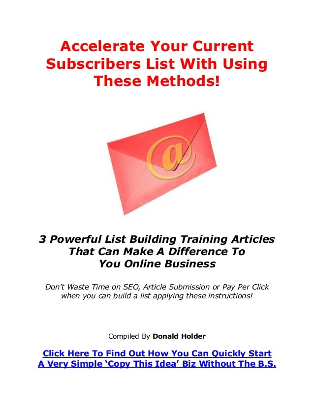 Accelerate Your Current Subscribers List With Using These Methods! 3 Powerful List Building Training Articles That Can Mak...