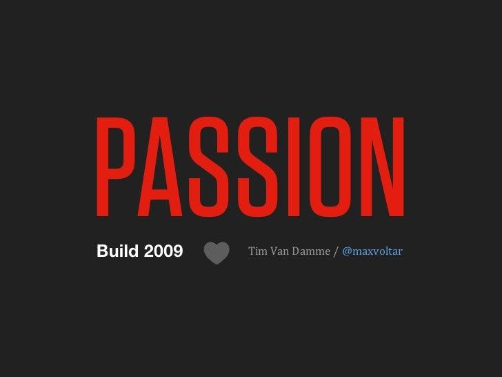 PASSION Build 2009   Tim  Van  Damme  /  @maxvoltar