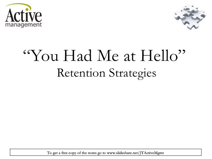 """ You Had Me at Hello""  Retention Strategies"