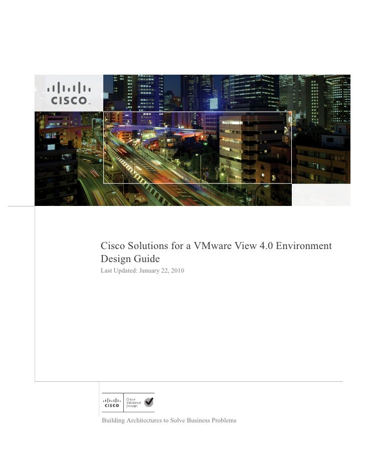 Cisco Solutions for a VMware View 4.0 Environment Design Guide Last Updated: January 22, 2010     Building Architectures t...